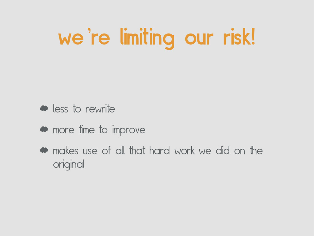 we're limiting our risk! ' less to rewrite ' mo...