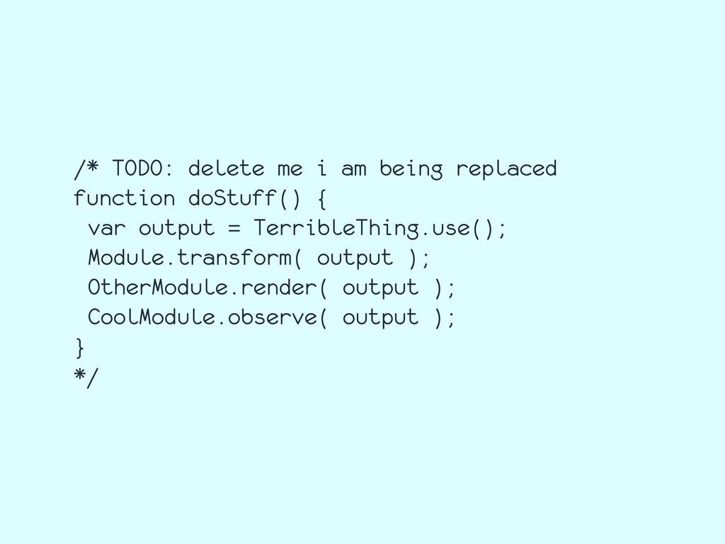 /* TODO: delete me i am being replaced function...