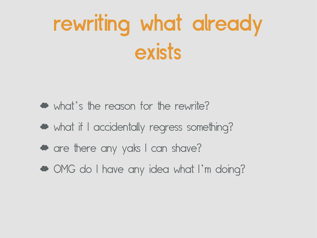 rewriting what already exists ' what's the reas...