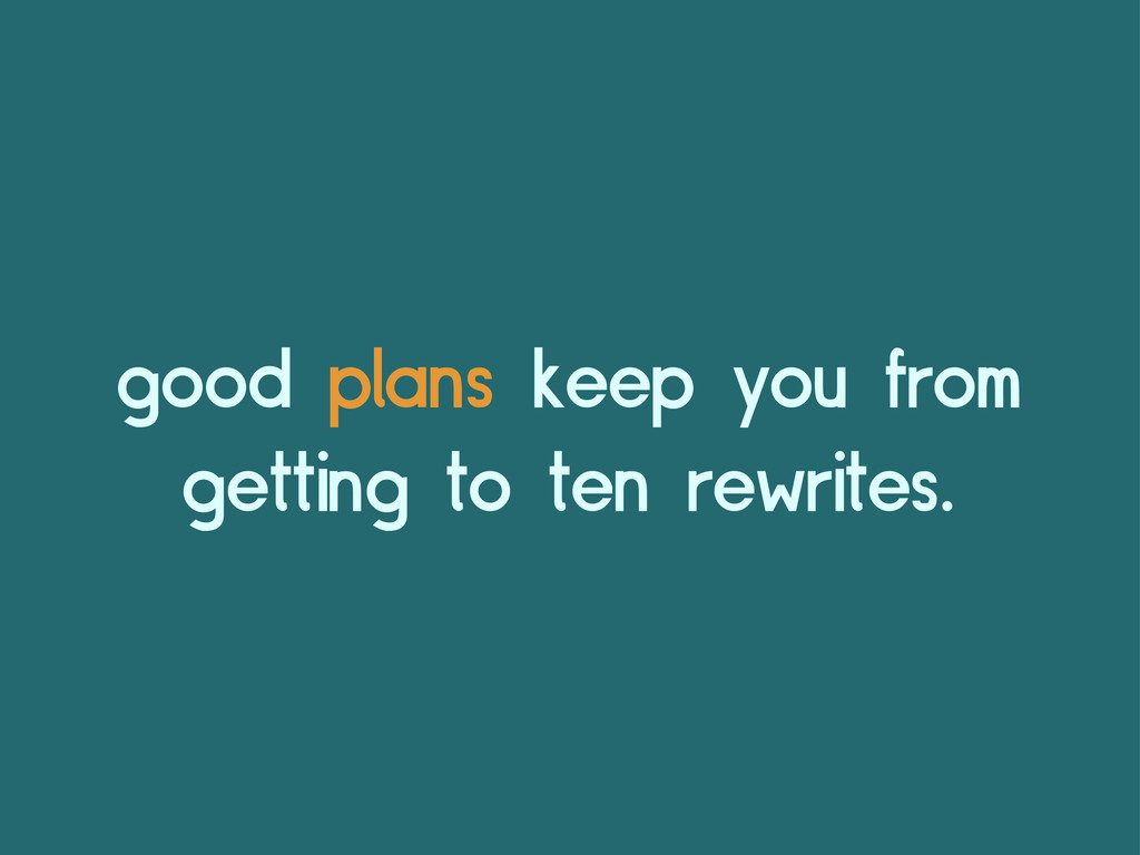 good plans keep you from getting to ten rewrite...