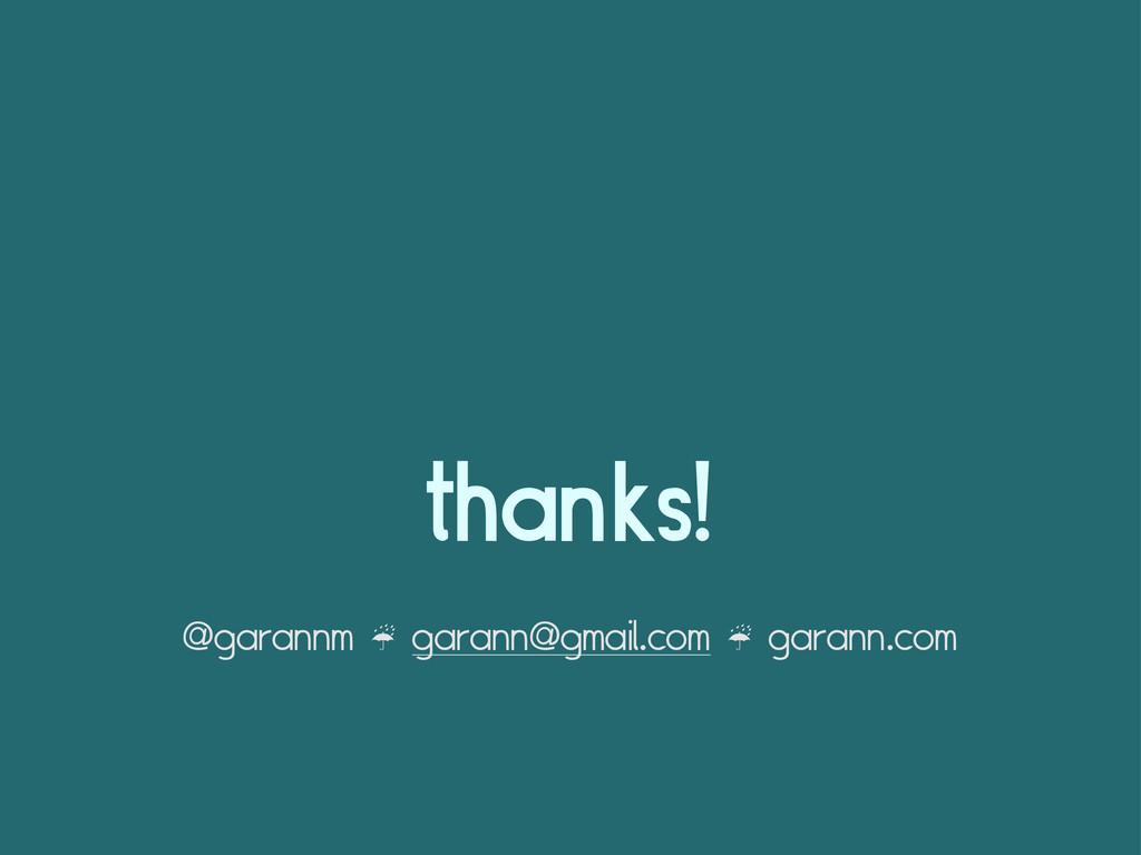 thanks! @garannm ☔ garann@gmail.com ☔ garann.com