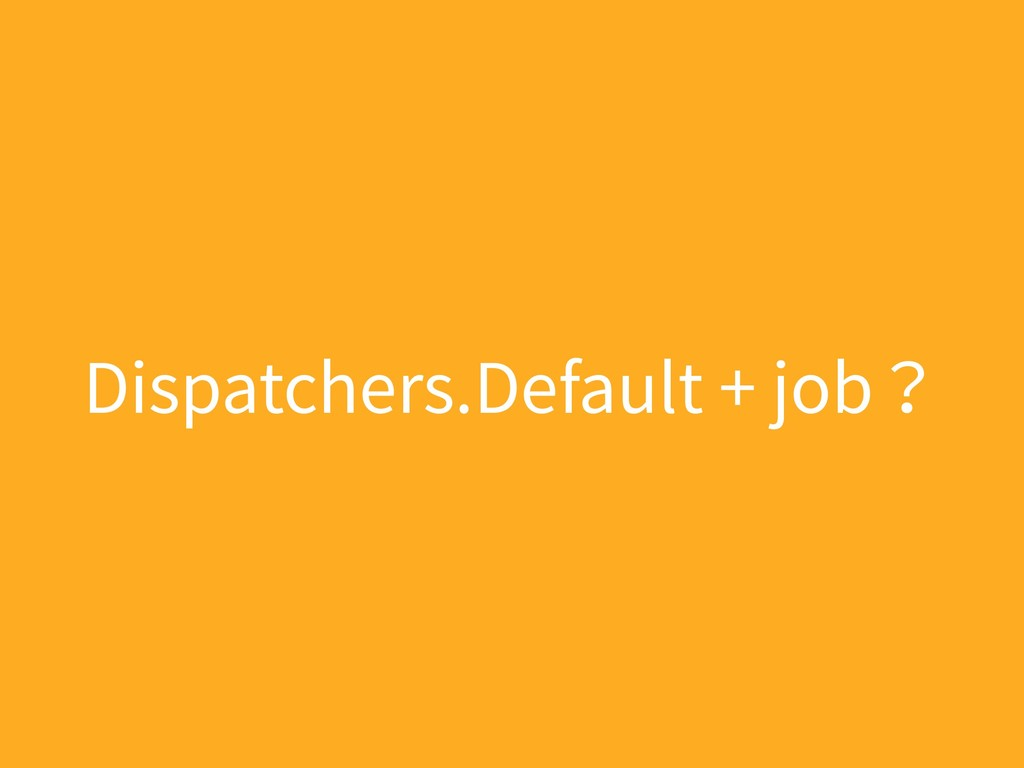 Dispatchers.Default + job?