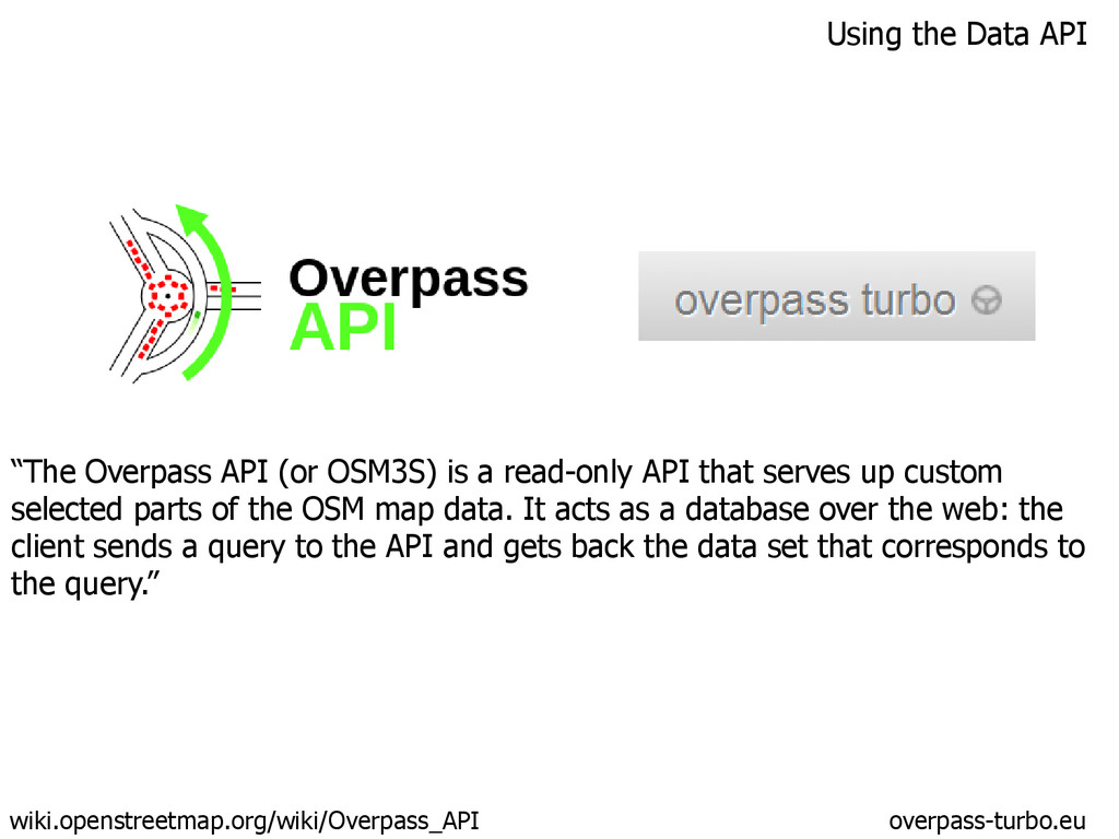 "Using the Data API ""The Overpass API (or OSM3S)..."