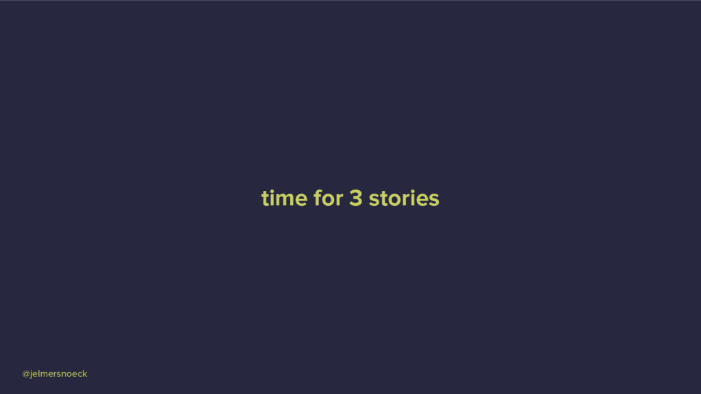 @jelmersnoeck time for 3 stories