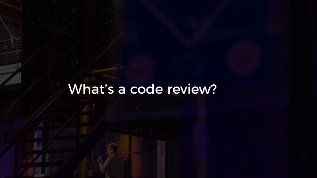 What's a code review?