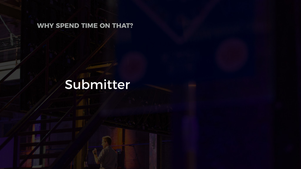 Submitter WHY SPEND TIME ON THAT?
