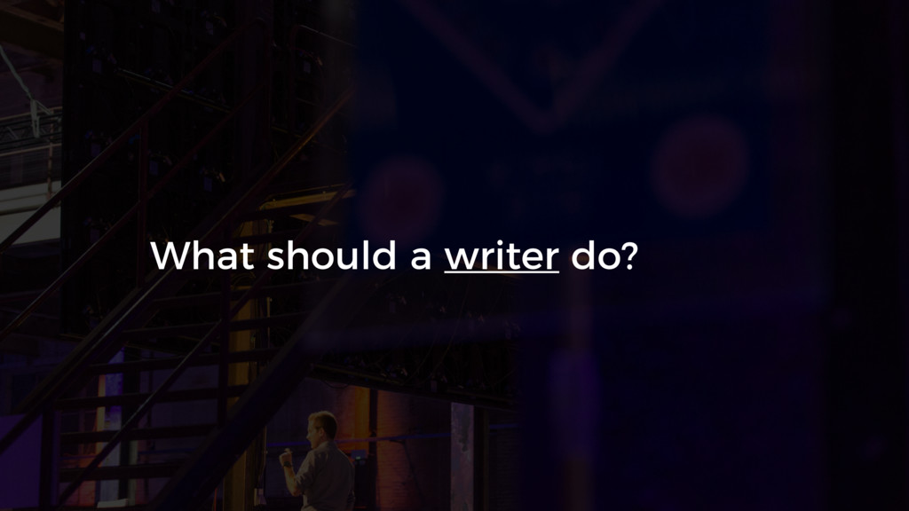 What should a writer do?