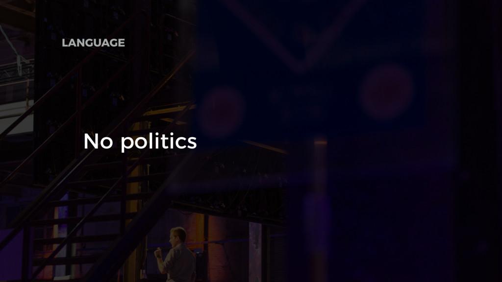 No politics LANGUAGE
