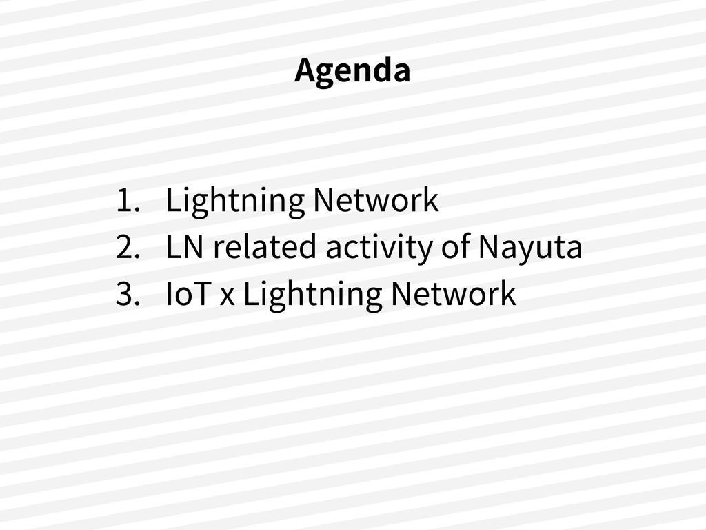 Agenda 1. Lightning Network 2. LN related activ...