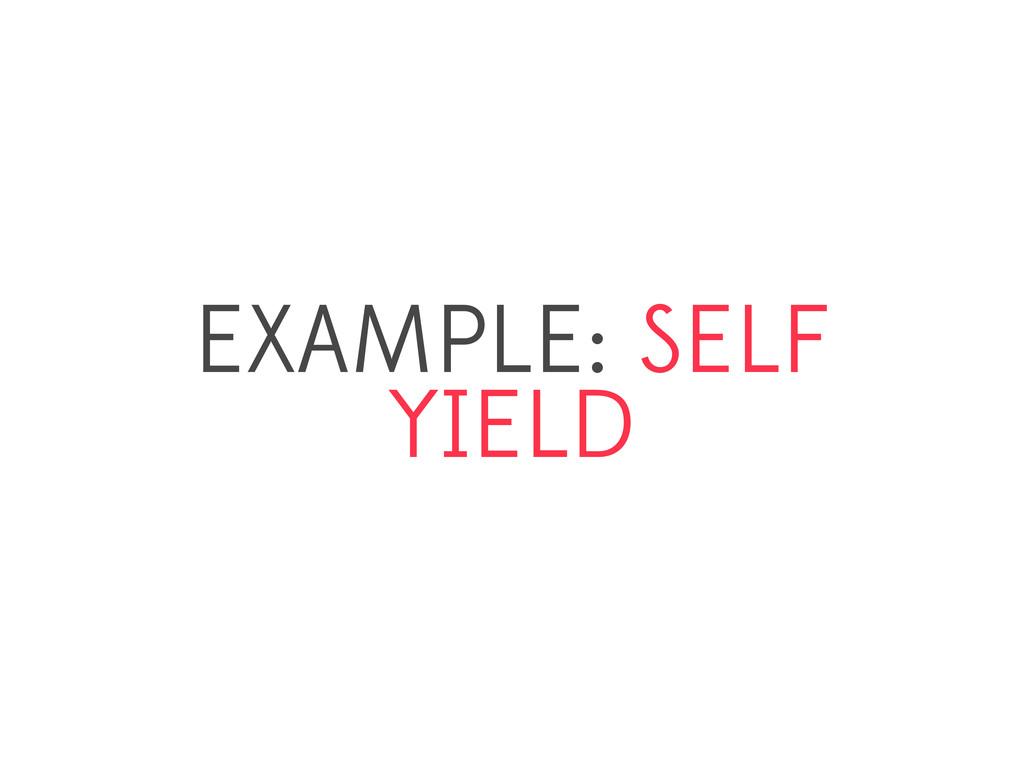 EXAMPLE: SELF YIELD