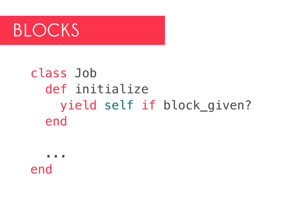 BLOCKS class Job def initialize yield self if b...