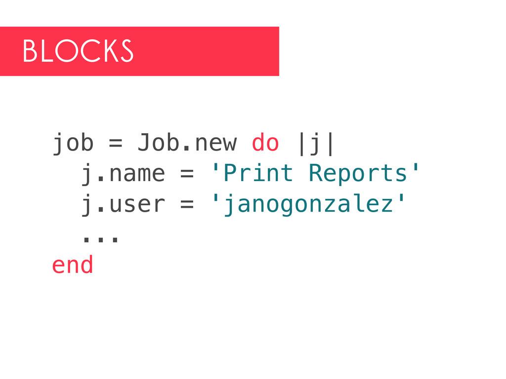 BLOCKS job = Job.new do |j| j.name = 'Print Rep...