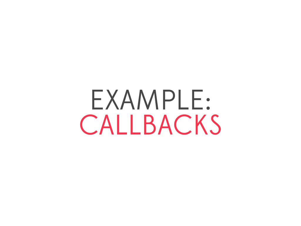 EXAMPLE: CALLBACKS