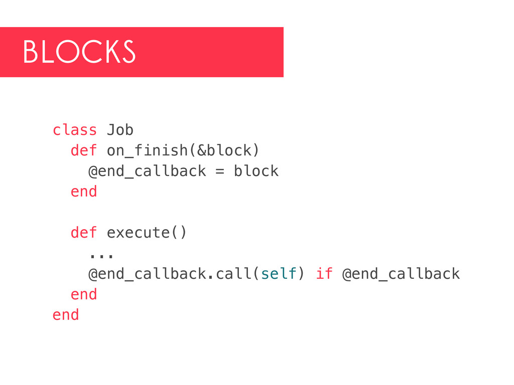 BLOCKS class Job def on_finish(&block) @end_cal...