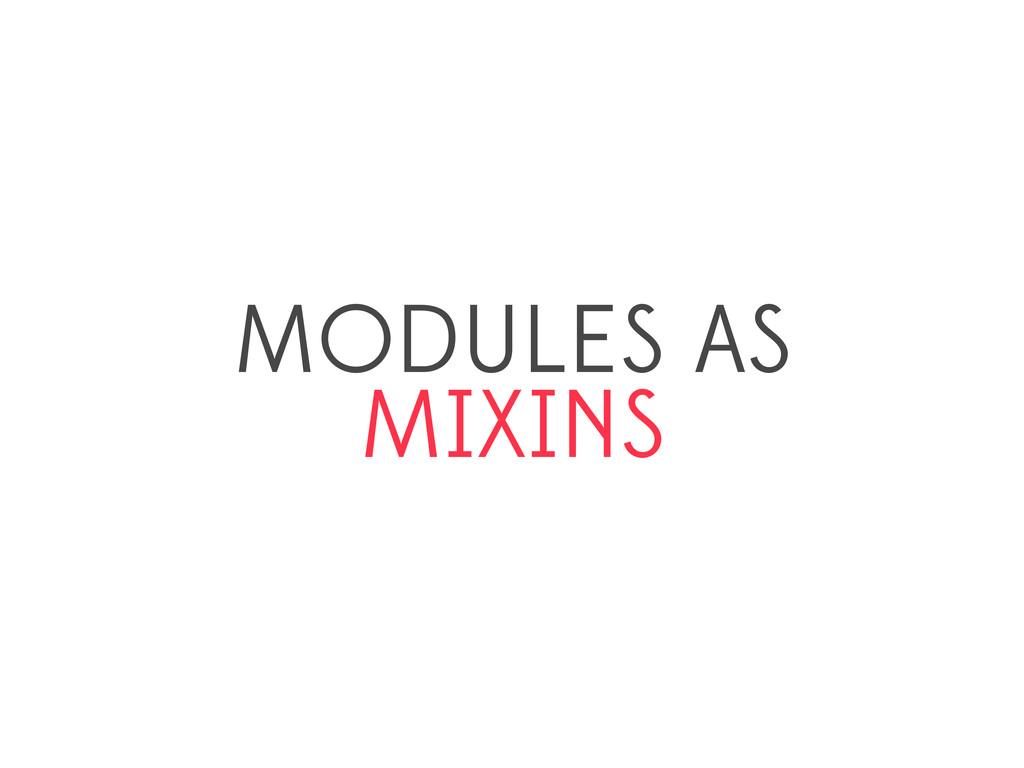 MODULES AS MIXINS