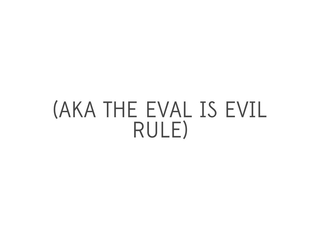 (AKA THE EVAL IS EVIL RULE)