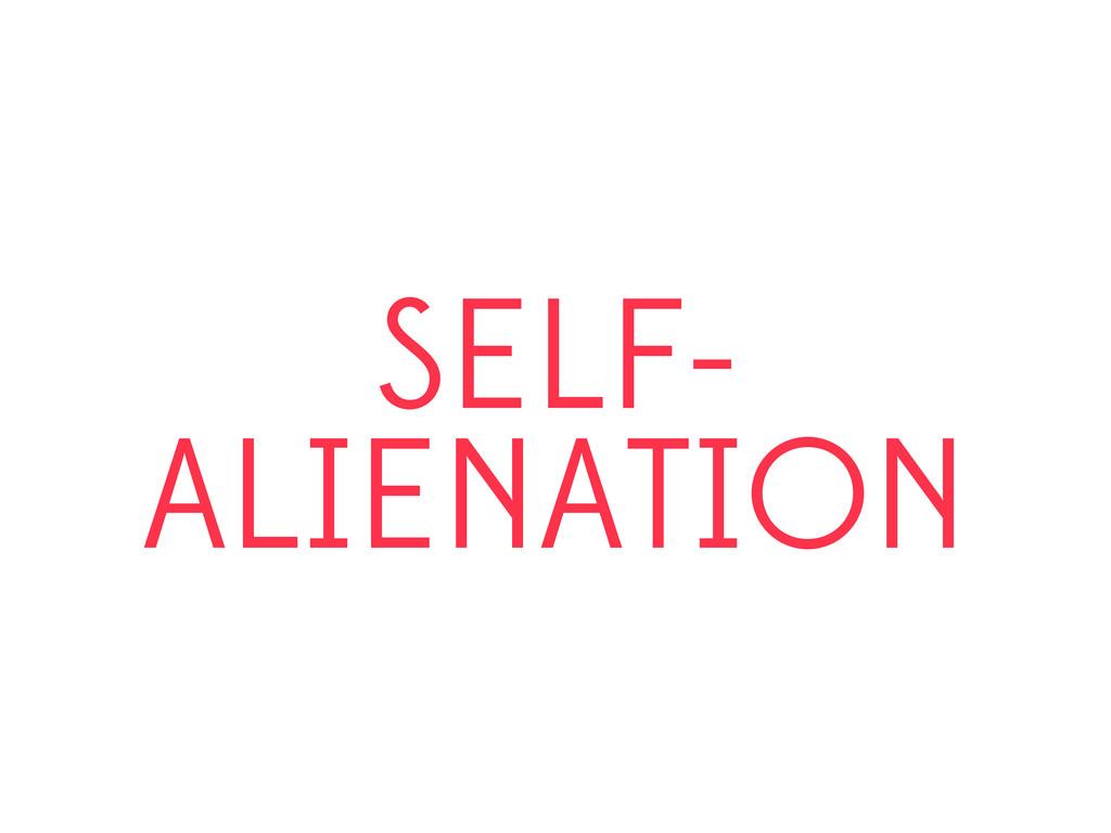 SELF- ALIENATION