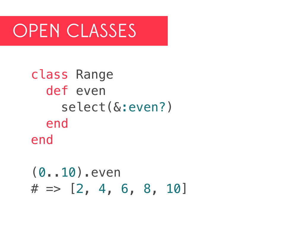 OPEN CLASSES class Range def even select(&:even...