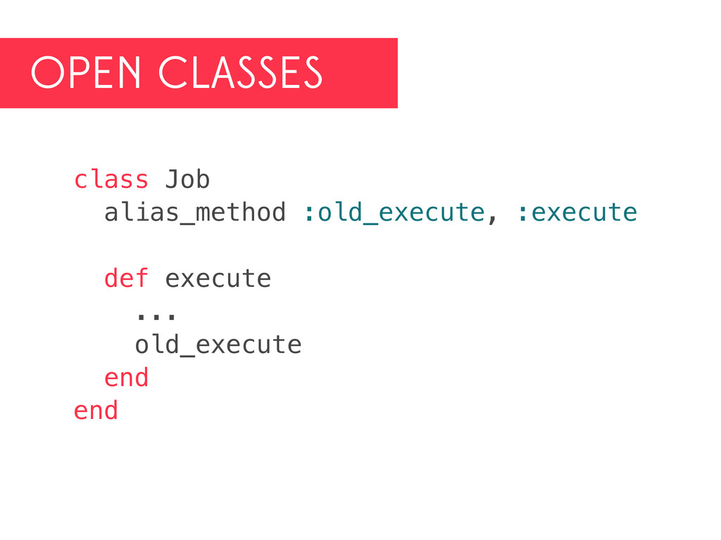 OPEN CLASSES class Job alias_method :old_execut...