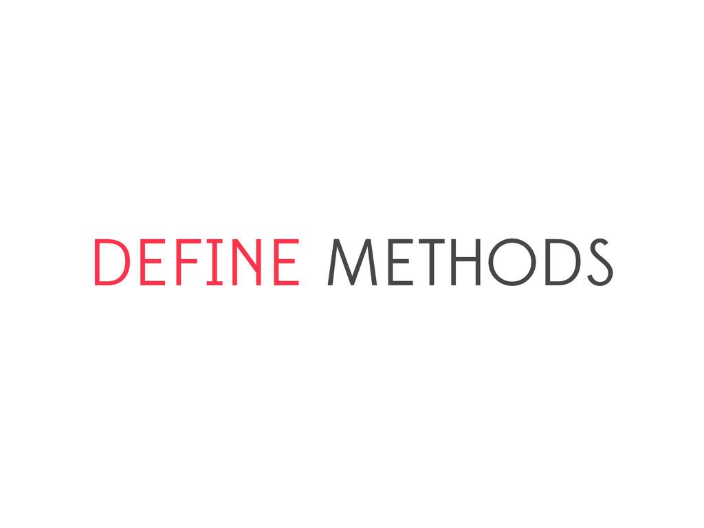DEFINE METHODS