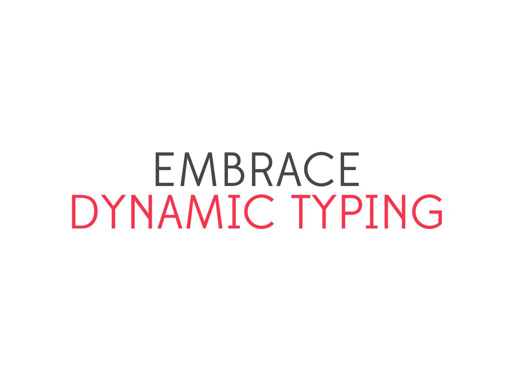 EMBRACE DYNAMIC TYPING
