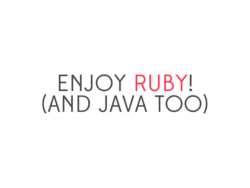 ENJOY RUBY! (AND JAVA TOO)
