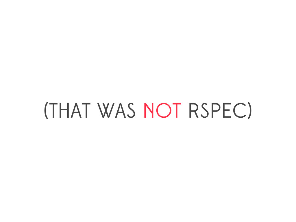 (THAT WAS NOT RSPEC)
