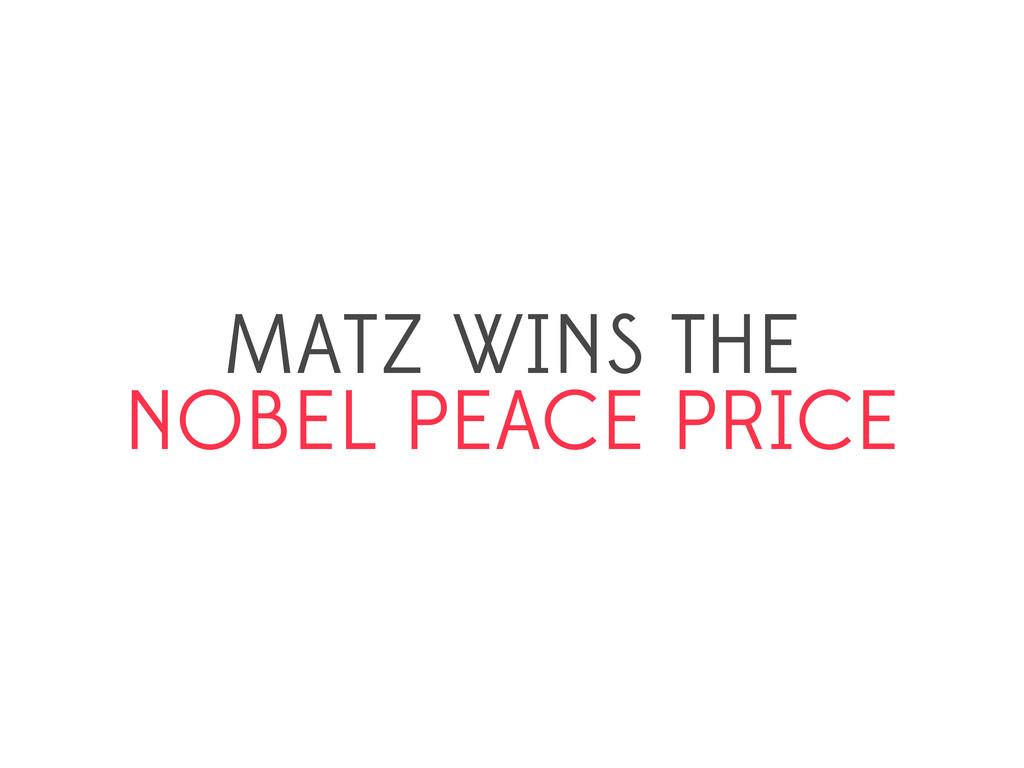 MATZ WINS THE NOBEL PEACE PRICE