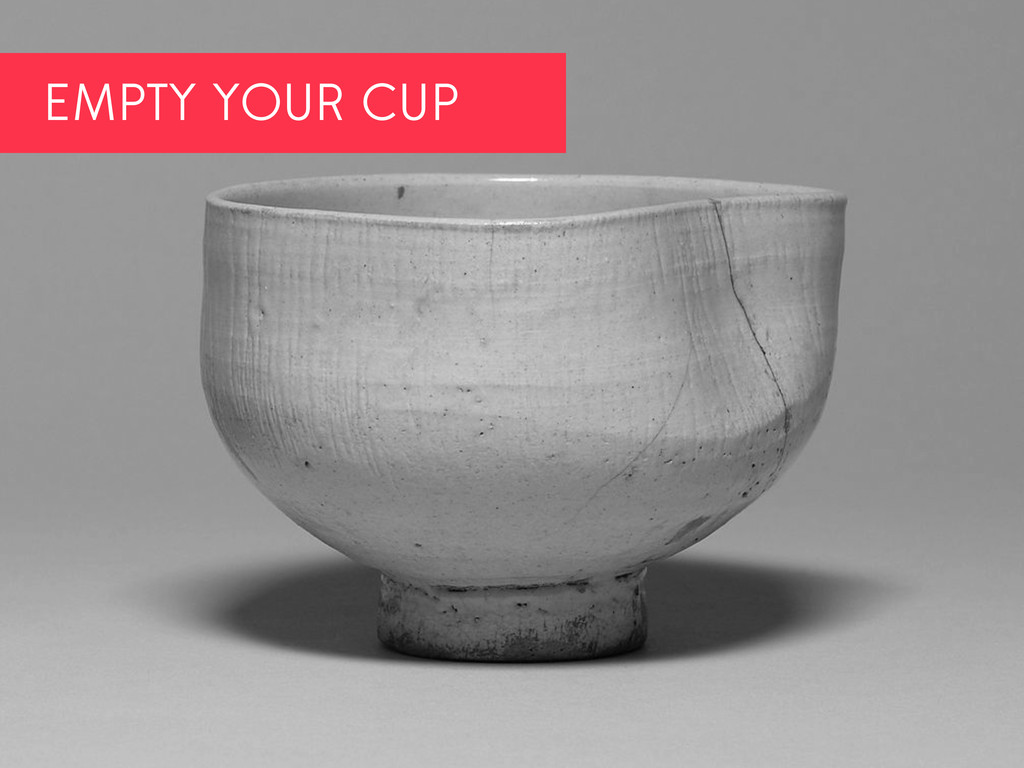 EMPTY YOUR CUP