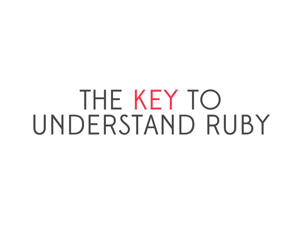 THE KEY TO UNDERSTAND RUBY
