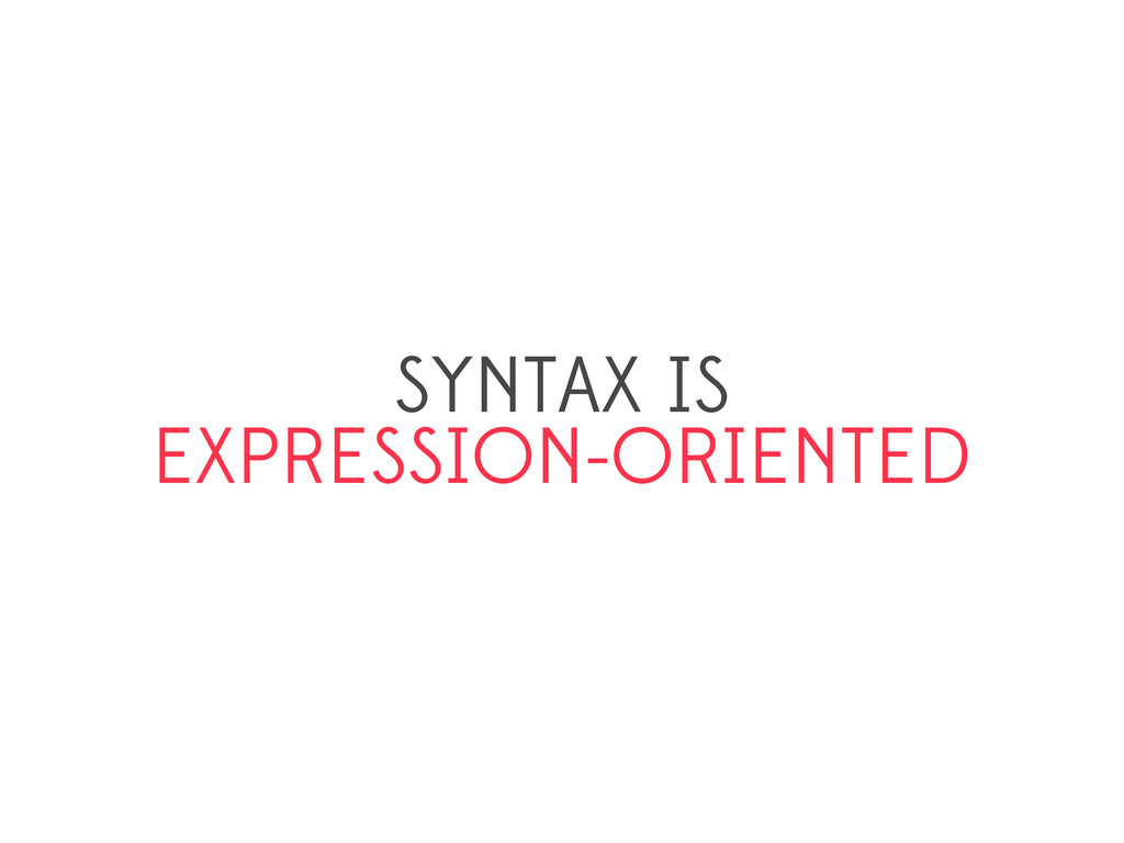 SYNTAX IS EXPRESSION-ORIENTED