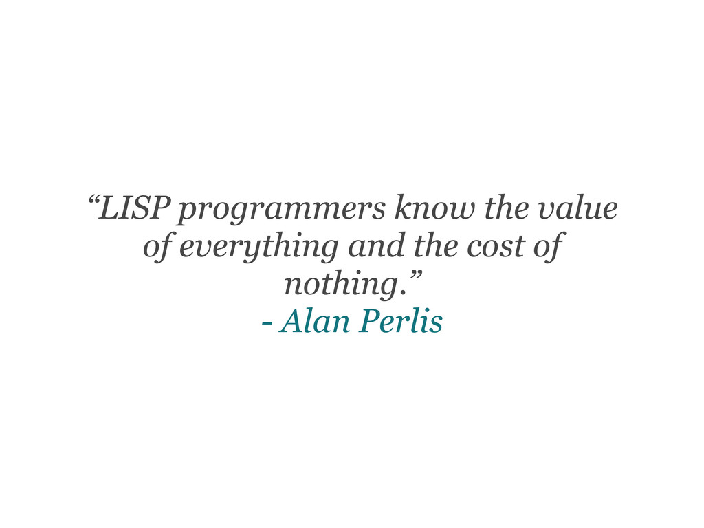 """""""LISP programmers know the value of everything ..."""
