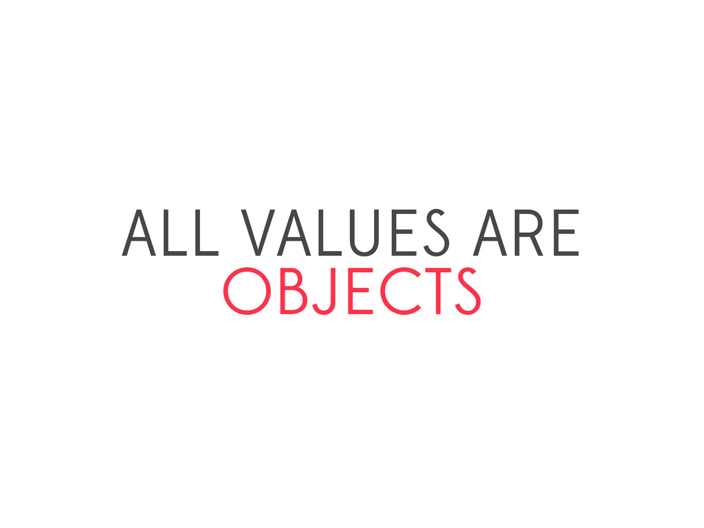 ALL VALUES ARE OBJECTS