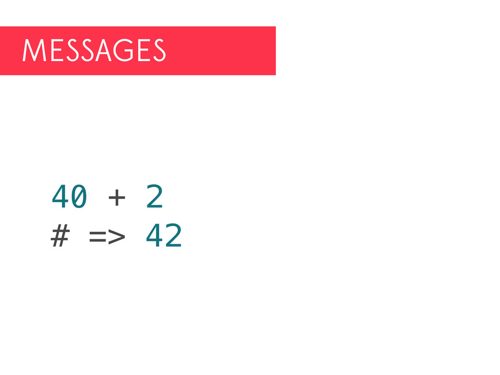 MESSAGES 40 + 2 # => 42