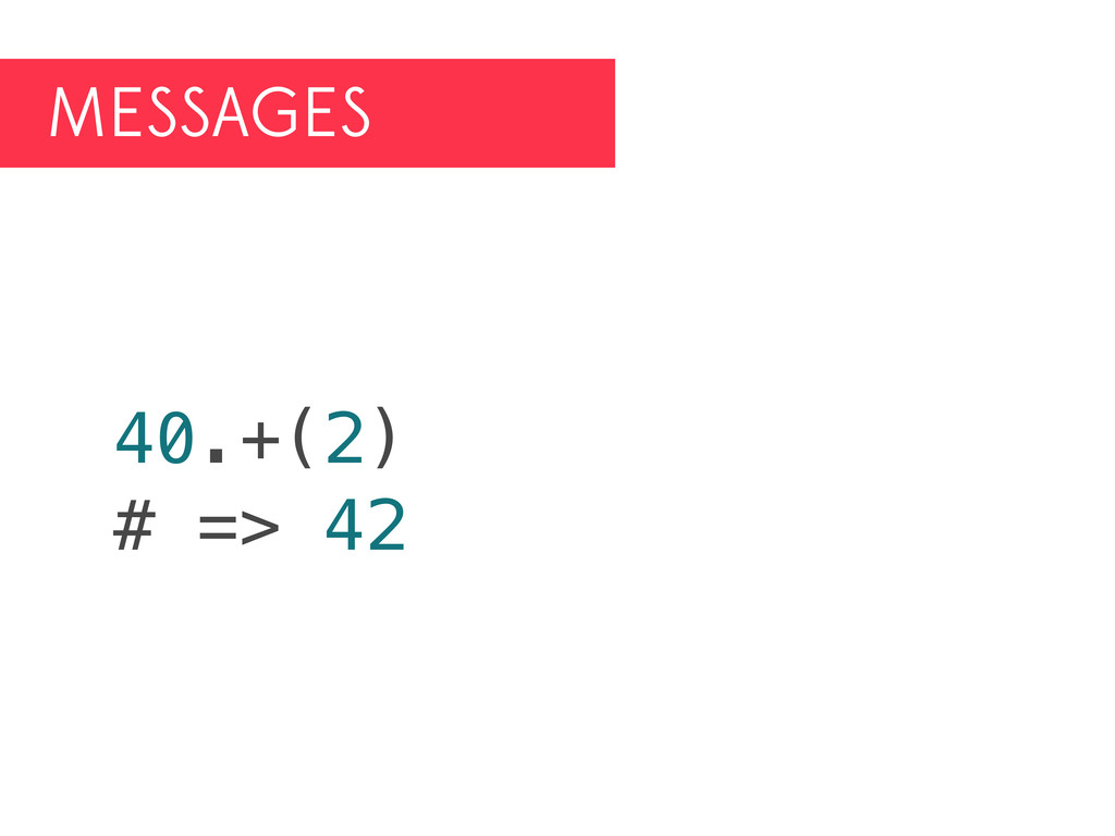 MESSAGES 40.+(2) # => 42