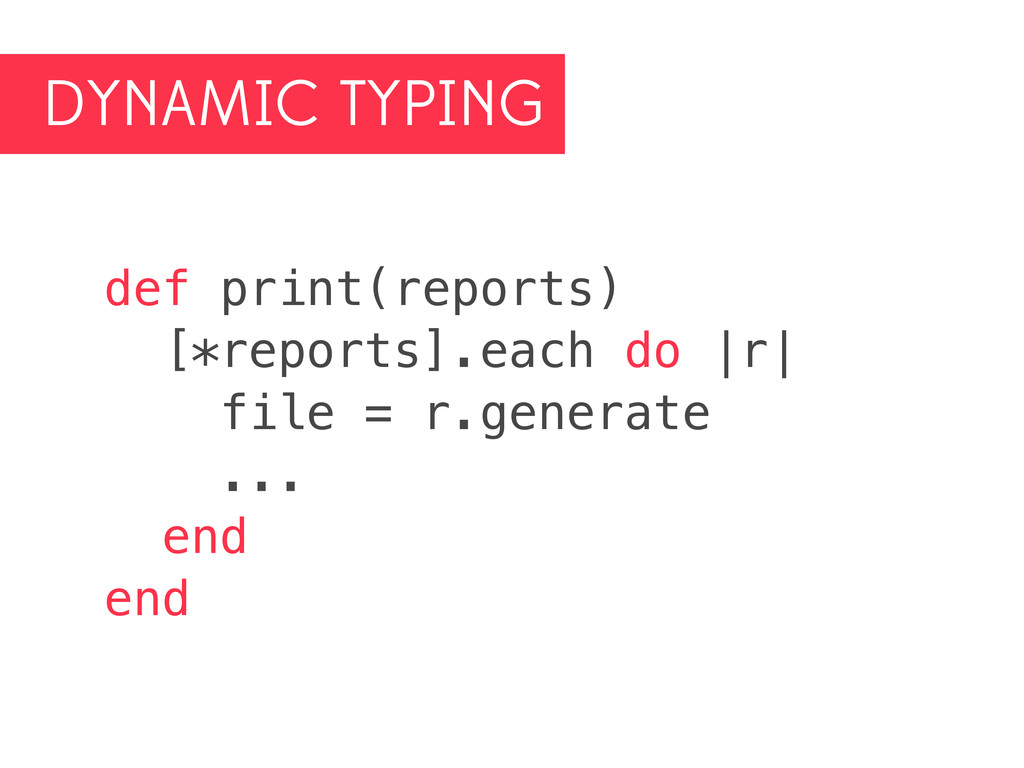 DYNAMIC TYPING def print(reports) [*reports].ea...