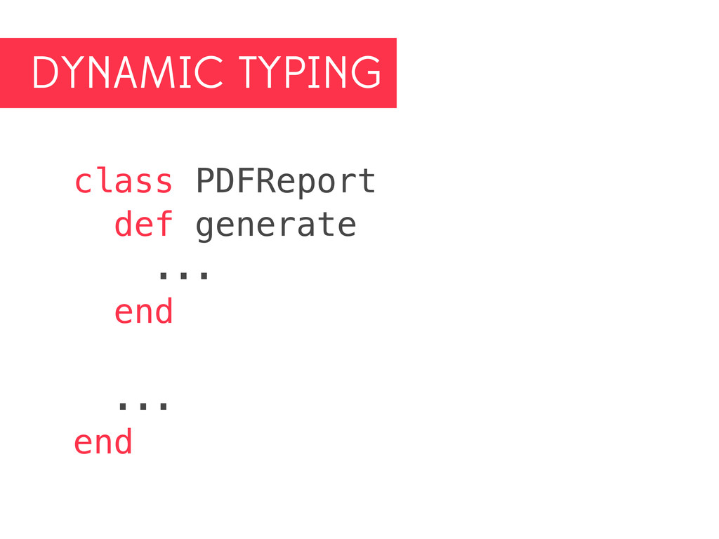 DYNAMIC TYPING class PDFReport def generate ......