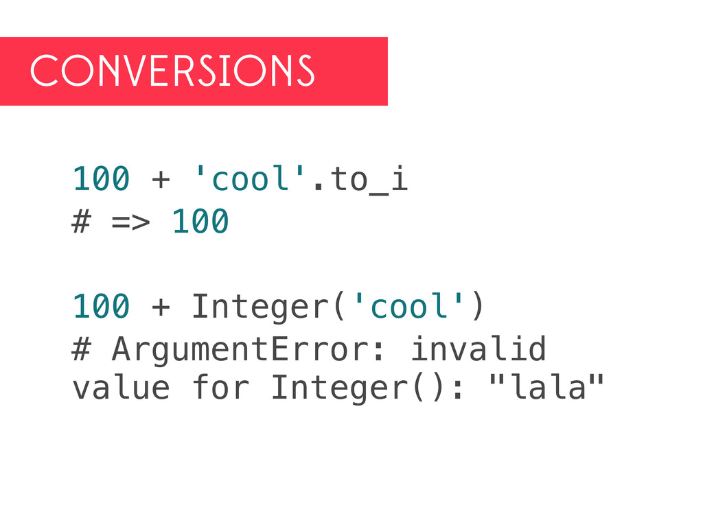 CONVERSIONS 100 + 'cool'.to_i # => 100 100 + In...