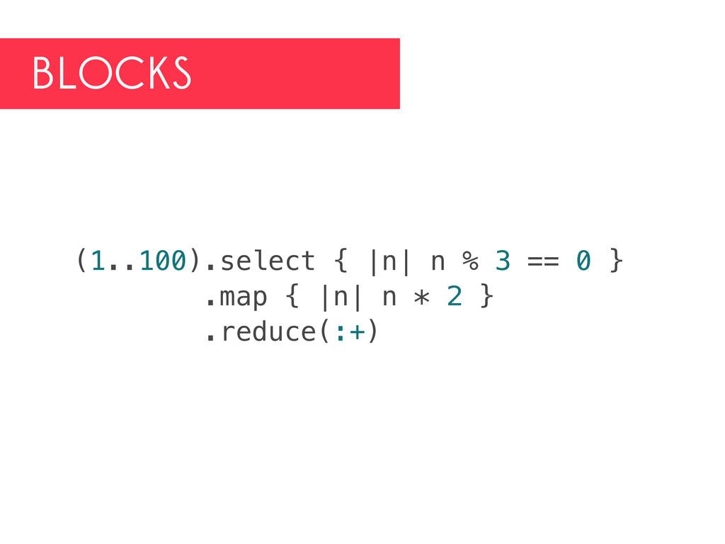 BLOCKS (1..100).select { |n| n % 3 == 0 } .map ...