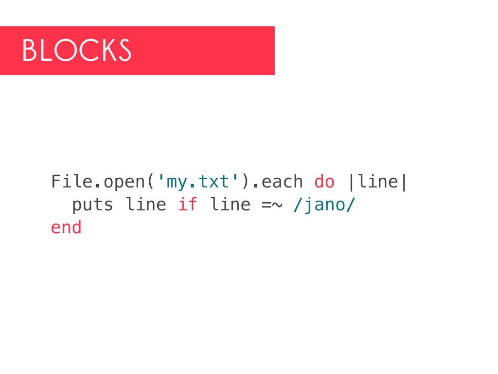BLOCKS File.open('my.txt').each do |line| puts ...