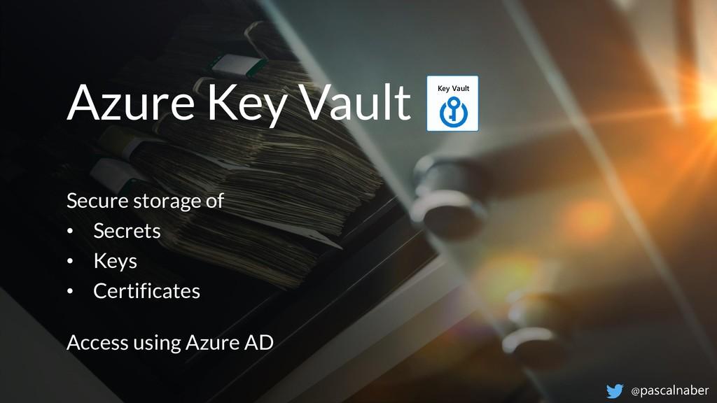 Azure Key Vault Secure storage of • Secrets • K...