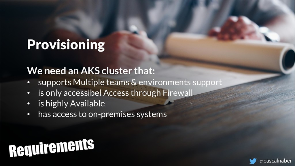 Provisioning We need an AKS cluster that: • sup...