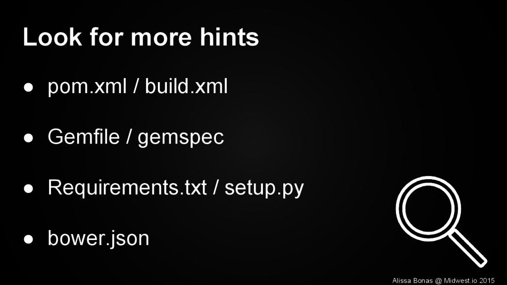 Look for more hints ● pom.xml / build.xml ● Gem...