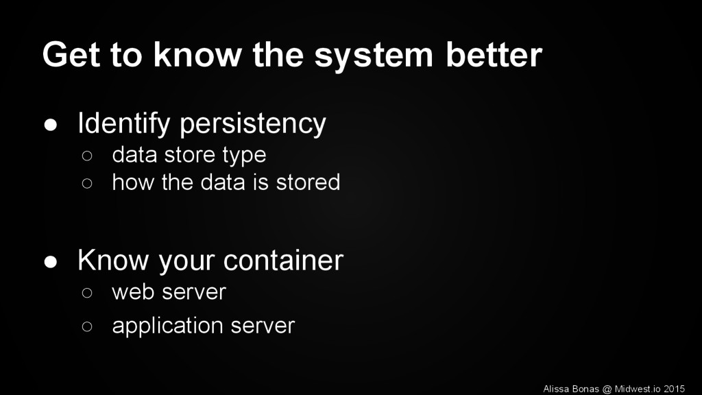 Get to know the system better ● Identify persis...