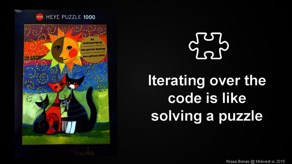 Iterating over the code is like solving a puzzl...