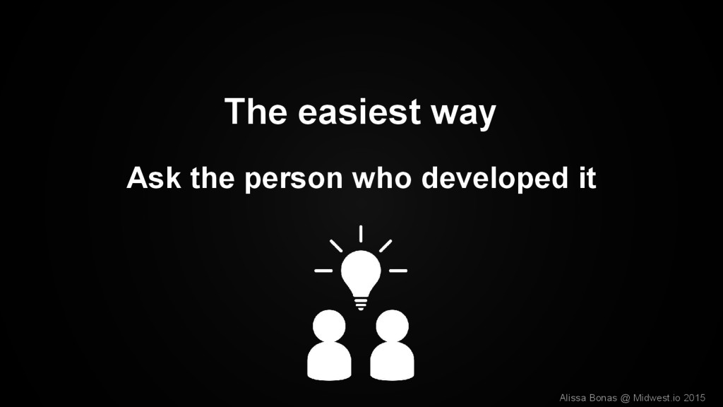 The easiest way Ask the person who developed it...
