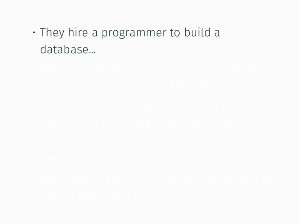 • They hire a programmer to build a database......