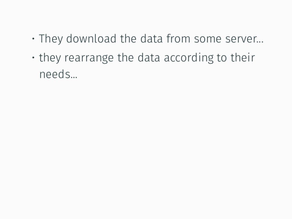 • They download the data from some server... • ...
