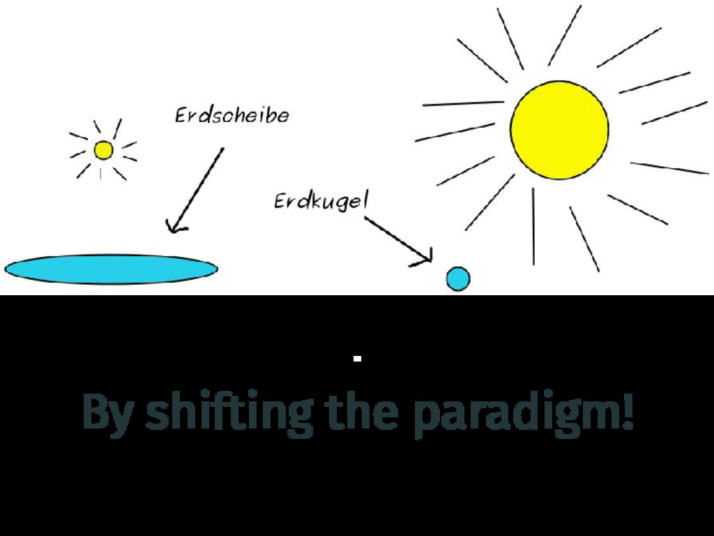 . . . . By shifting the paradigm!