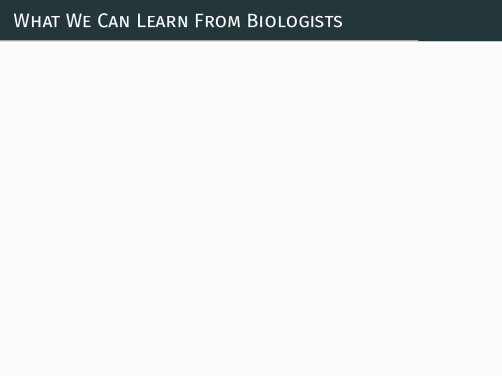 What We Can Learn From Biologists